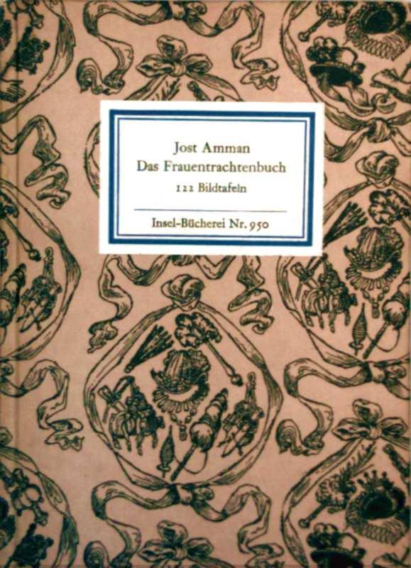 Das Frauentrachtenbuch - Faksimile der Ausgabe von 1586 mit Wiedergabe der 122 Holzschnitte (Insel-Bücherei Nr. 950 - nach dem Exemplar des Deutschen Buch- und Schriftmuseums Leipzig)