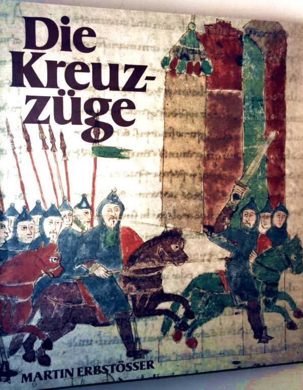 Die Kreuzzüge - eine Kulturgeschichte (mit zahlreichen Farb- und Schwarzweiß-Bildern illustriert)
