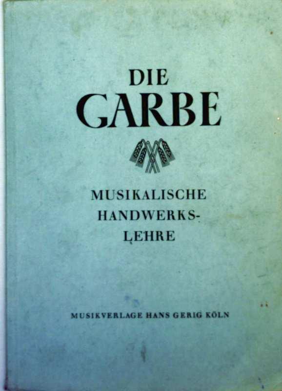 Die Garbe, musikalische Handwerkslehre - Elementarlehre, Formen- und Instrumentenkunde, Werknachweis