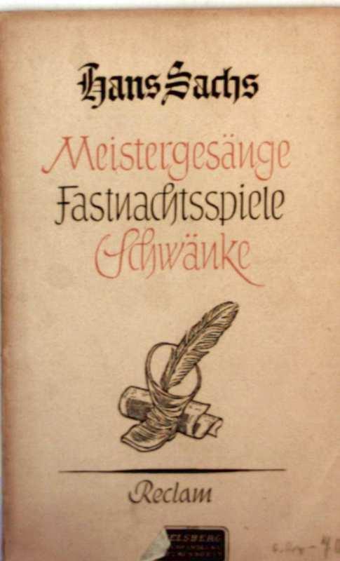 Meistergesänge, Fastnachtspiele, Schwänke (Hans Sachs 1494- 1576)