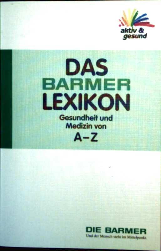 Ernstwalter Clees (Red.): Das Barmer Lexikon - Gesundheit und Medizin von A.- Z