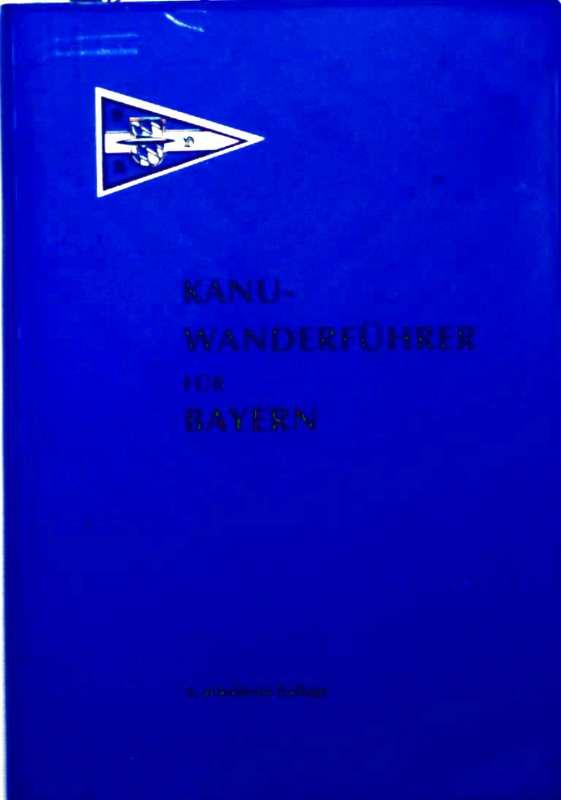 Kanu-Wanderführer für Bayern, 6. erw. Auflage
