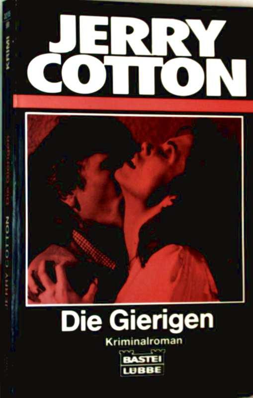 Jerry Cotton (Verlagspseudonym): Die Gierigen - Kriminalroman