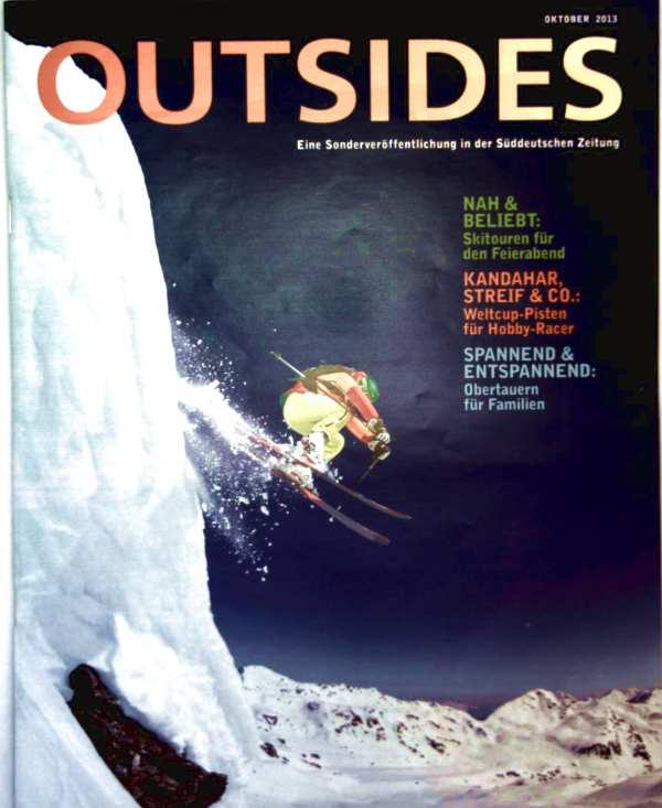 Outsides, Sonderveröffentl. d. Süddeutschen 2013, Oktober - Nah & beliebt: Skitouren für den Feierabend, Kandahar Steif & Co: Welt Cup-Pisten f. Hobby- Racer, Spannend & Entspannend: Familientouren