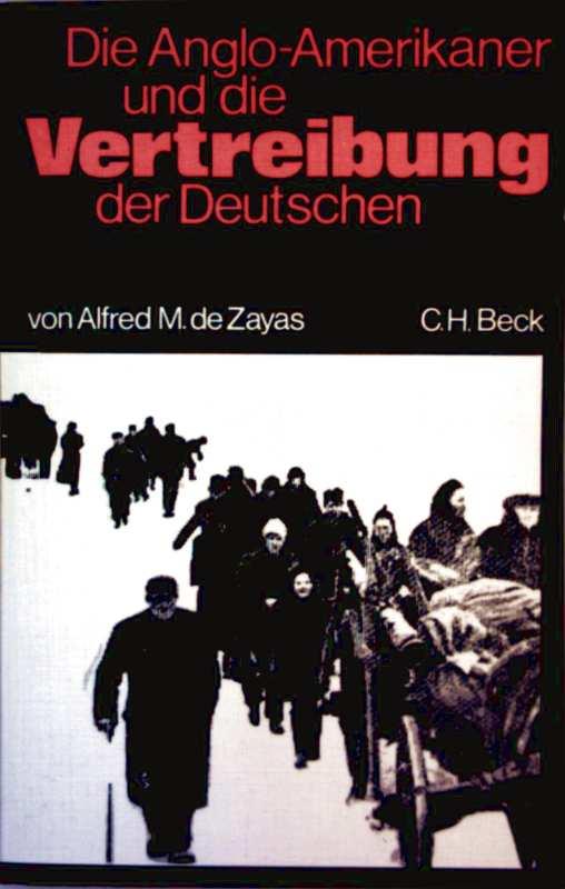 Die Anglo-Amerikaner und die Vertreibung der Deutschen - Vorgeschichte, Verlauf, Folgen