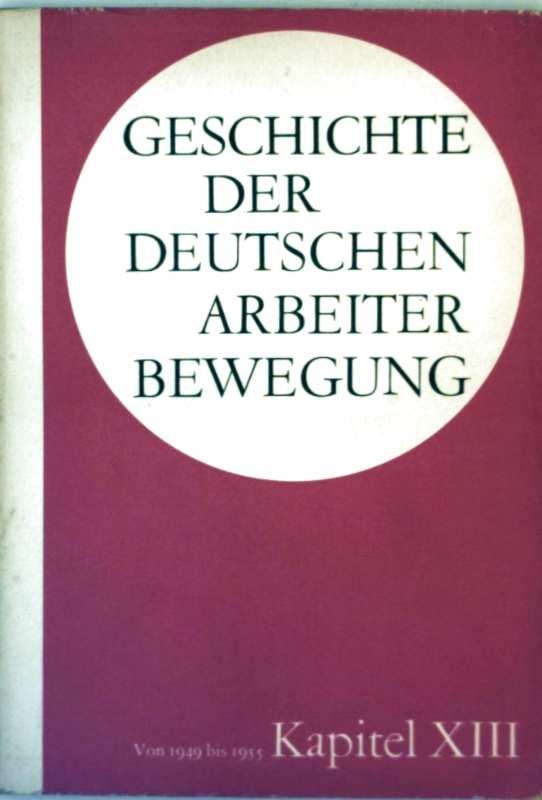 Geschichte der deutschen Arbeiterbewegung Kapitel XIII - Periode von 1949 bis 1955 (der deutschen Arbeiterbewegung in 15 Kapiteln)