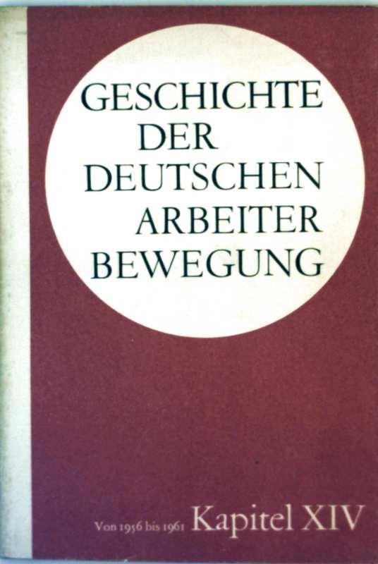 Geschichte der deutschen Arbeiterbewegung Kapitel XIV -  Periode von 1956 bis 1961(Berichte der deutschen Arbeiterbewegung 15 Kapiteln)
