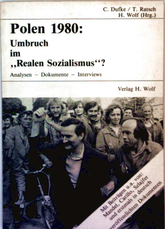 C. Dufke, T. Ratsch und H. Wolf: Polen 1980: Umbruch im realen Sozialismus? - Analysen, Dokumente, Interviews