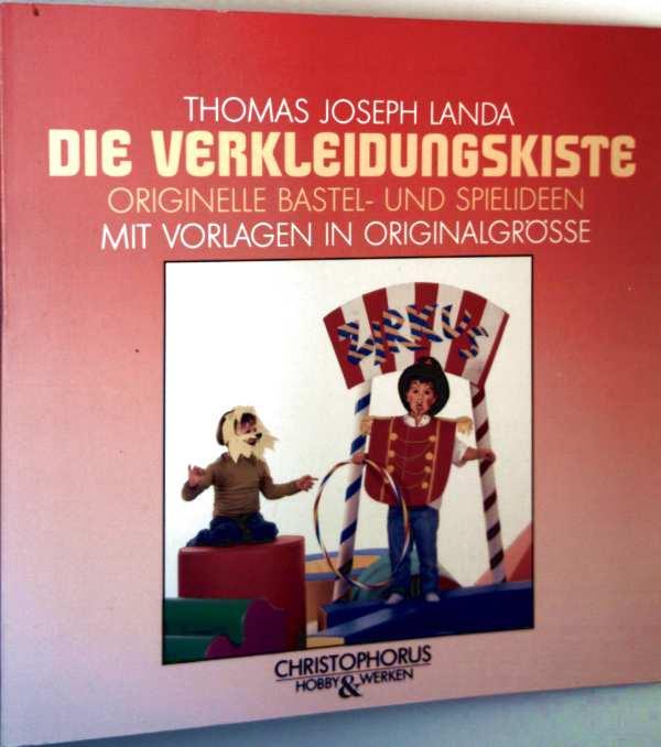 Thomas Joseph Landa: Die Verkleidungskiste - originelle Bastel- und Spielideen mit Vorlagen in Originalgröße