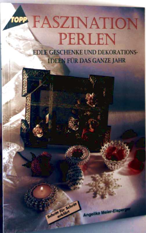 Faszination Perlen - edle Geschenke und Dekorationsideen für das ganze Jahr Schritt für Schritt erklärt (Reihe: Topp)