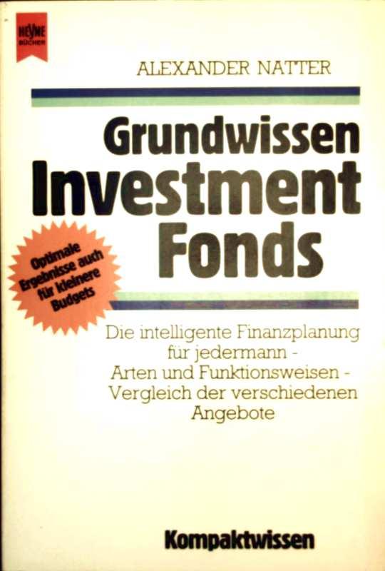 Grundwissen Investmentfonds - die intelligente Finanzplanung für jedermann, Arten und Funktionsweisen, Vergleich der verschiedenen Angebote
