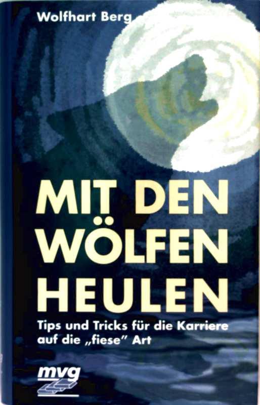 Wolfhart Berg: Mit den Wölfen heulen - Tips und Tricks für die Karriere auf die fiese Art