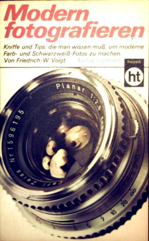 Friedrich-W. Voigt: Modernen fotografieren - Kniffe und Tips, die man wissen muss um moderne Farb- und Schwarzweiß-Fotos zu machen (ht Freizeit - schwarzweiß und farbig illustriert)