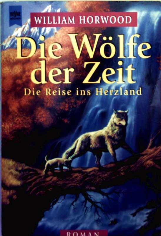 Die Zeit der Wölfe, Trilogie - Bd. 1: Die Reise ins Herzland