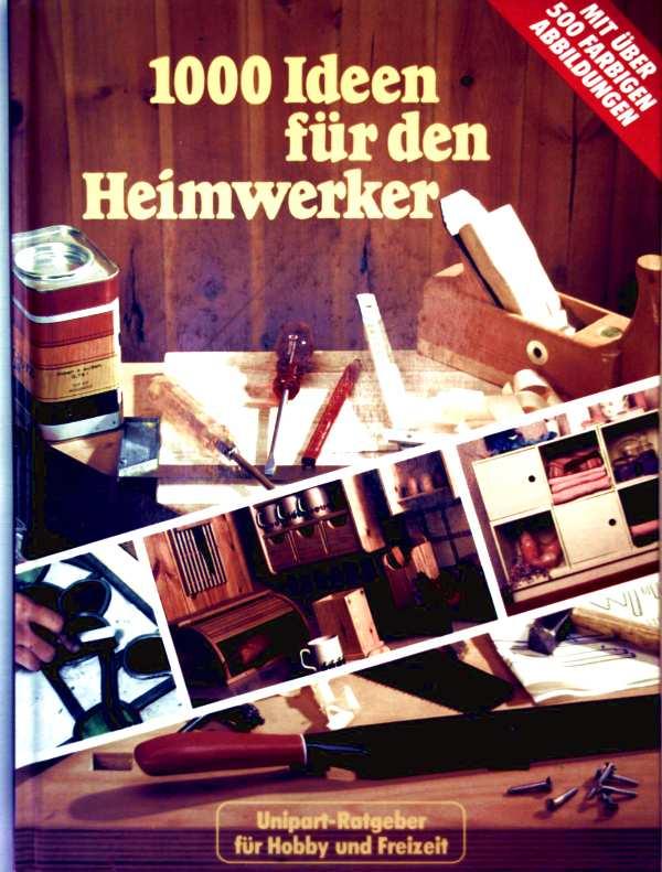 Regine Hilschmann: 1000 Ideen für den Heimwerker. Mit über 500 farbigen Abbildungen