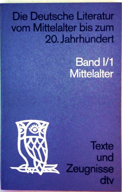 Die deutsche Literatur vom Mittelalter bis zum 20. Jahrhundert, Texte und Zeugnisse - Bd. I/1: Mittelalter - erster Teilband: vom Mittelalter bis zum 20. Jahrhundert
