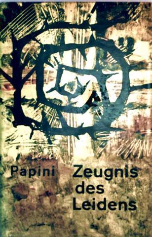 Zeugnis des Leiden - Auswahl aus dem Gesamtwerk des Dichters Giovanni Papini (Katholische Dichter unserer Zeit, Bd.13)