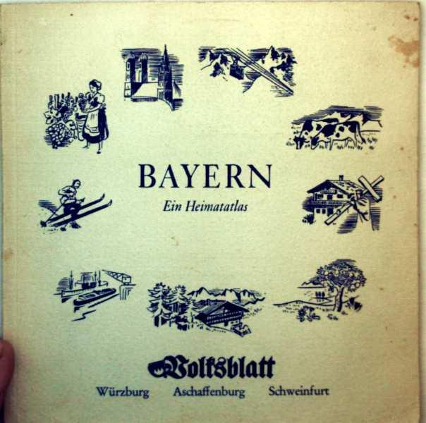 Bayern, ein Heimatatlas - Heimatbuch (Sammelwerk: Bayern ein Heimatsatlas)