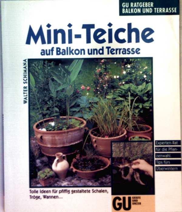 Mini-Teiche auf Balkon und Terrasse, tolle Ideen für pfiffig gestaltete Schalen, Tröge, Wannen - Experten-Rat für die Pflanzenwahl, Tipps fürs Überwintern (GU Ratgeber Balkon und Terrasse