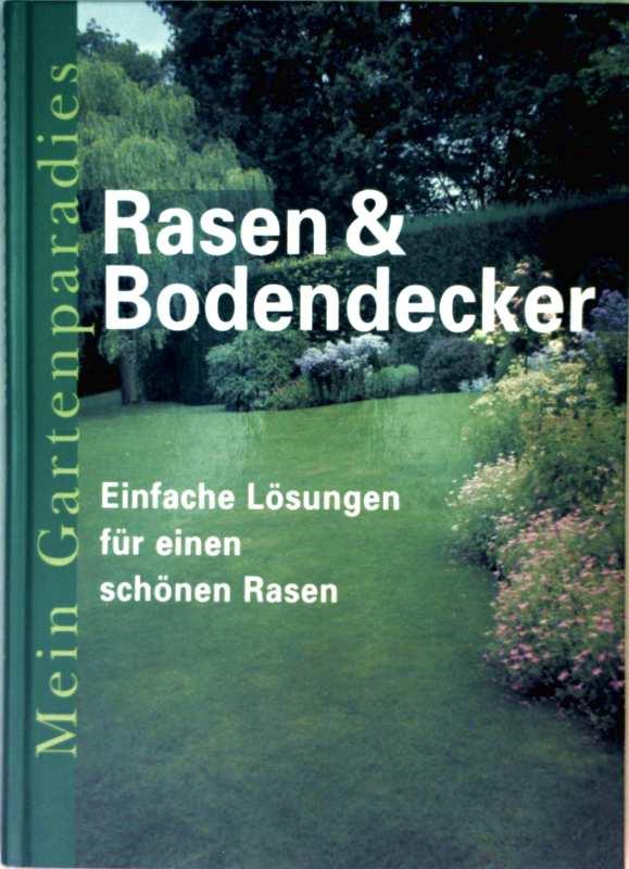 Rasen + Bodendecker - einfache Lösungen für einen schönen Rasen (Sammleredition - Reihe: Mein Gartenparadies)