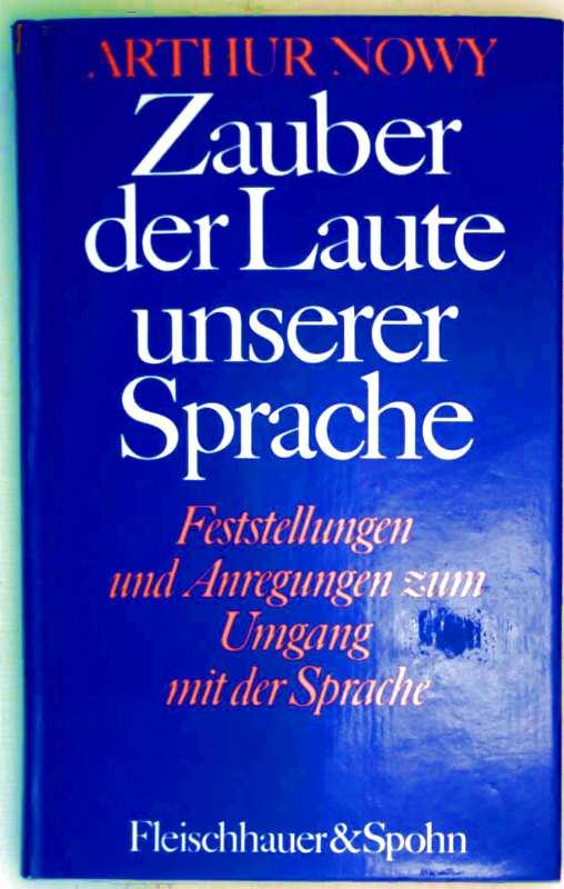 Zauber der Laute unserer Sprache, Band 1 (Feststellungen und Anregungen zum Umgang mit der Sprache)