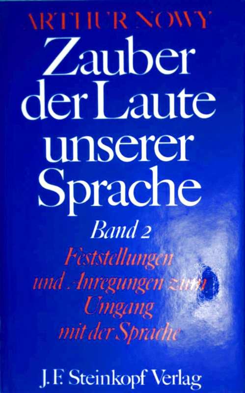 Zauber der Laute unserer Sprache, Band 2 (Feststellungen und Anregungen zum Umgang mit der Sprache)
