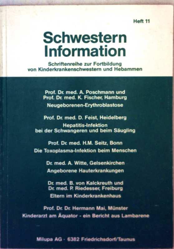 Schwesterninformation - Heft 1: Neugeborenen-Erythroblastose, Hepatitisintention beim Schwangeren/Säugling, Toxoplasma-Infektion, angeborene Hauterkrankung, Eltern im Kinderkrankenhaus