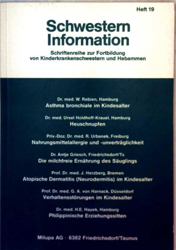 Schwesterninformation, Heft 19: Asthma bronchiale im Kindesalter, Nahrungsmittelallergie/-Unverträglichkeit, milchfreie Ernährung des Säuglings, Atopische Dermatitis/Neurodermitis, Verhaltensstörungen