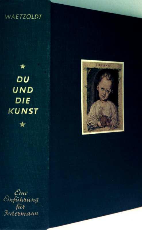 Du und die Kunst - eine Einführung in Kunstbetrachtung und Kunstgeschichte (eine Einführung für Jedermann mit 323 Abbildungen im Text und auf Tafeln, davon 16 farbig)