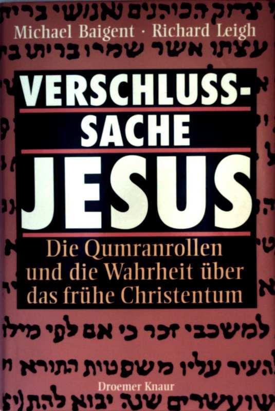 Verschlusssache Jesus - die Qumranrollen und die Wahrheit über das frühe Christentum