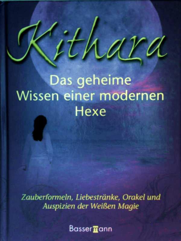Das geheime Wissen der modernen Hexe - Zauberformeln, Liebestränke, Orakel und Auspizien der Weißen Magie