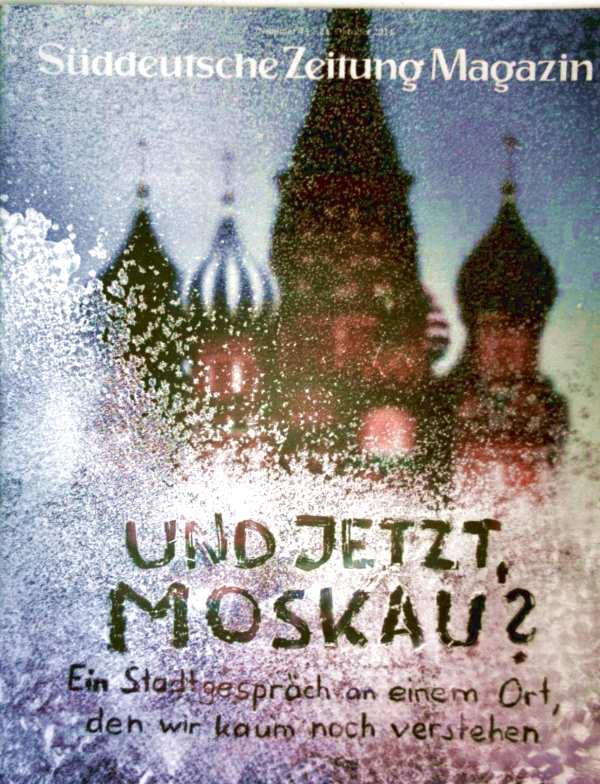 Süddeutsche Zeitung Magazin 2014 Oktober, Nr. 43 - und jetzt Moskau. Ein Stadtgespräch an einem Ort, den wir kaum noch verstehen