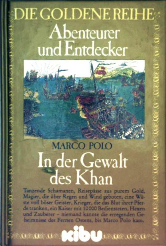 POLO: Abenteurer und Entdecker - Marco Polo, In der Gewalt des Khan nach alten Quellen erzählt (Die goldene Reihe - spannender Abenteuerroman mit Dokument-Anhang)