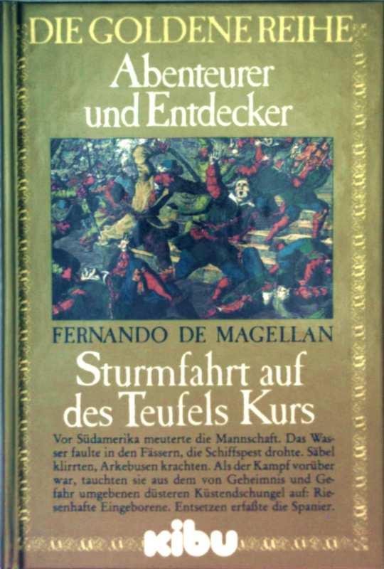 MAGELLAN: Abenteurer und Entdecker - Fernando de Magellan, Sturmfahrt auf des Teufels Kurs nach alten Quellen erzählt (Die goldene Reihe - spannender Abenteuerroman mit Dokument-Anhang)