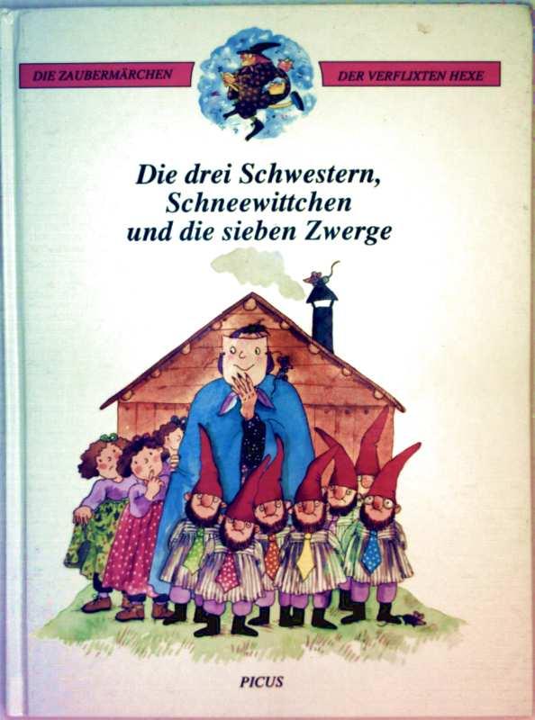 Die drei Schwestern, Schneewittchen und die sieben Zwerge (Die Zaubermärchen der verflixten Hexe - farbig illustriert)