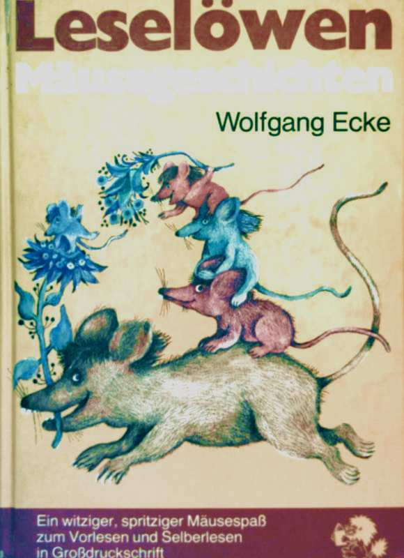 Wolfgang Ecke, Rolf Rettich (Zeichner): Leselöwen Mäusegeschichten - ein witziger, spritziger Mäusespaß zum Vorlesen und Selberlesen in  Großdruckschrift (schwarz-weiß illustriert)