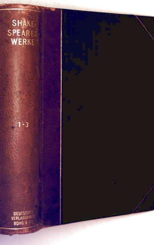 Shakespeares Werke in zwölf Teilen Bd. 1-3 - 1. Teil: König Johann, König Richard der Zweite, König Heinrich der Vierte (Erster Teil) - 2. Teil: König Heinrich der Vierte (zweiter Teil), König Heinrich der Fünfte, König Heinrich der Sechste (erster Teil)