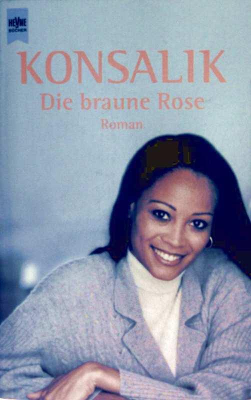 Heinz G Konsalik: Die braune Rose - Roman