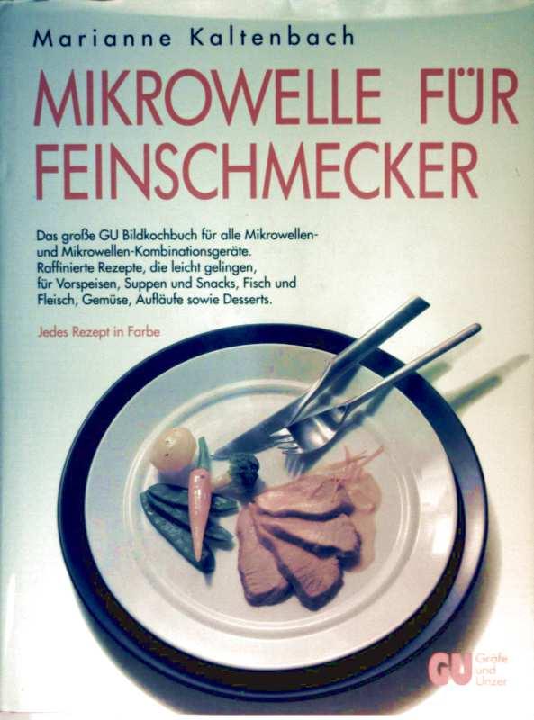 Mikrowelle für Feinschmecker - Das große GU Bildkochbuch für alle Mikrowellen- und Mikrowellen-Kombinationsgeräte. Raffinierte Rezepte, die leicht gelingen, für Vorspeisen, Suppen und Snacks...