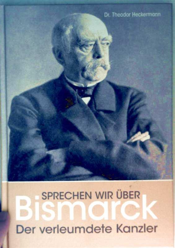 Sprechen wir über Bismarck - der verleumdete Kanzler