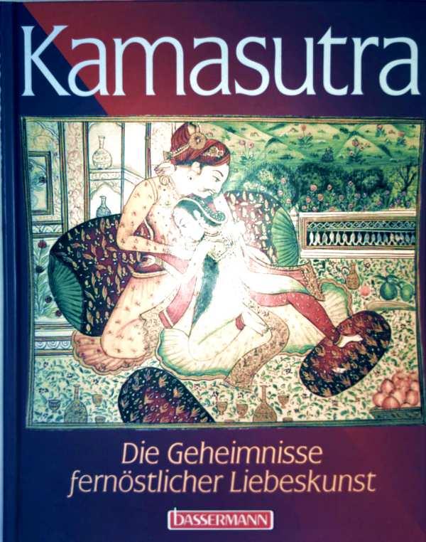 Kamasutra. Die Geheimnisse fernöstlicher Liebeskunst