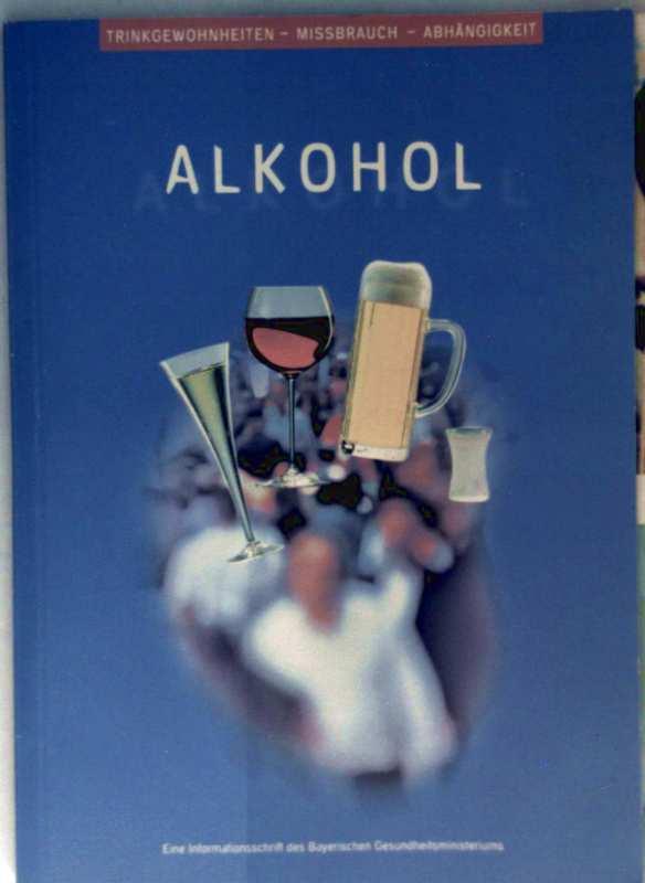 Bayerisches Gesundheitsministerium (Hrsg.): Alkohol - Trinkgewohnheiten, Missbrauch, Abhängigkeit (Informationsschrift des bayerischen Gesundheitsministeriums)