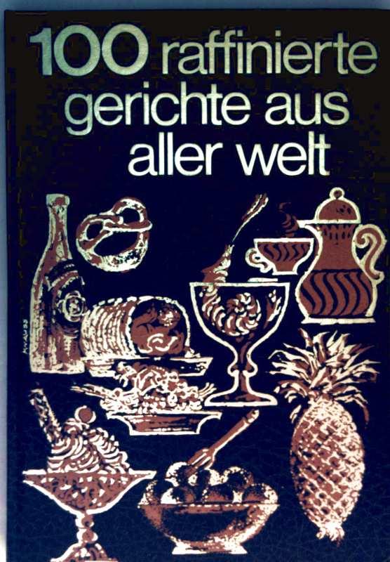 100 raffinierte Gerichte aus aller Welt (farbig illustriert)