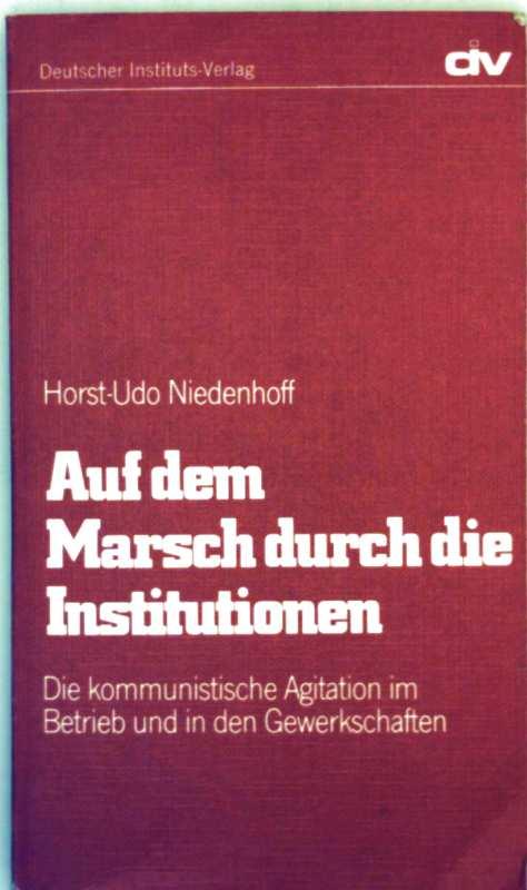 Auf dem Marsch durch die Institutionen - die kommunistische Agitation im Betrieb und in den Gewerkschaften