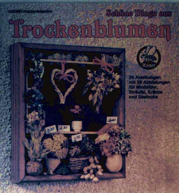 Schöne Dinge aus Trockenblumen - mit 24 Anleitungen mit 29 Abbildungen für Minikränze, Sträuße, Kränze und Gestecke