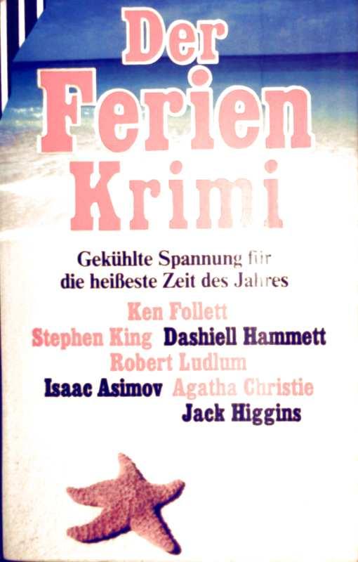 Ken Follet, Stephen King, Agatha Christie Isaac Asimov und  u.a.: Der Ferienkrimi. Gekühlte Spannung für die heißeste Zeit des Jahres (9 Krimis)