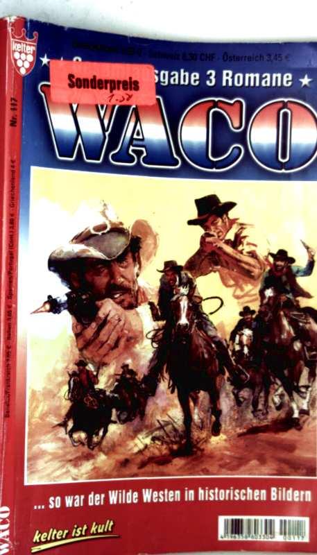 Waco, Bd. 117 - Gesamtausgabe, drei Romane: Terror in Desert Hill, Banditen-Lady, marschieren oder krepieren