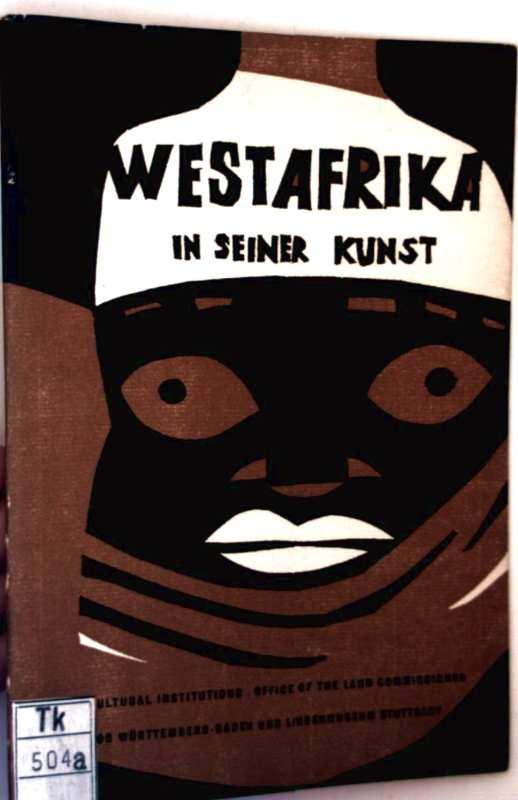 Westafrika in seiner Kunst - Aus den Sammlungen des Museums für Länder- und Völkerkunde, Lindenmuseum Stuttgart