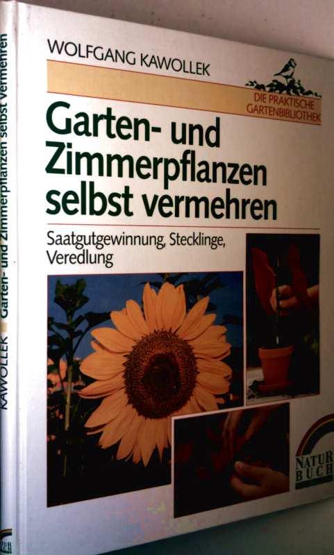 Garten- und Zimmerpflanzen selbst vermehren - Saatgutgewinnung, Stecklinge, Veredeung (die praktische Gartenbibliothek)
