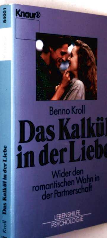 Das Kalkül in der Liebe - wider den romantischen Wahn in der Partnerschaft